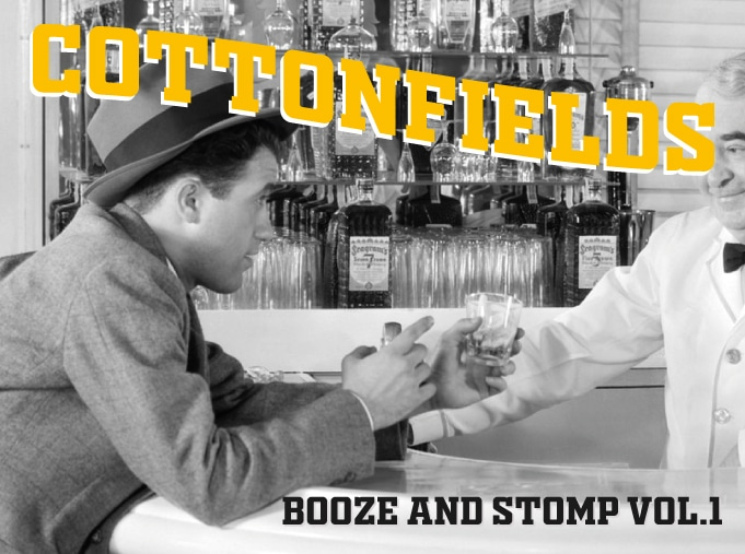 Cottonfields Booze and Stomp Vol.1